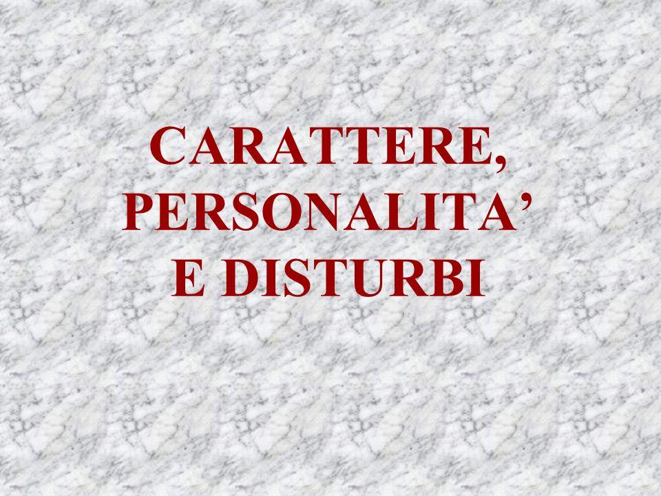 CARATTERE, PERSONALITA' E DISTURBI