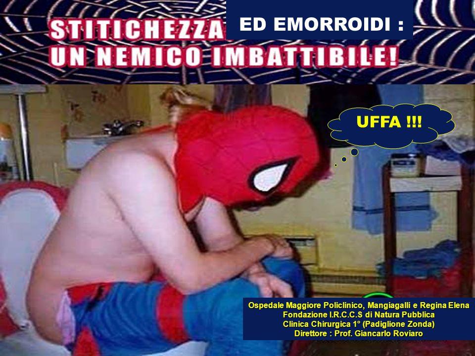 ED EMORROIDI : UFFA !!! Ospedale Maggiore Policlinico, Mangiagalli e Regina Elena. Fondazione I.R.C.C.S di Natura Pubblica.
