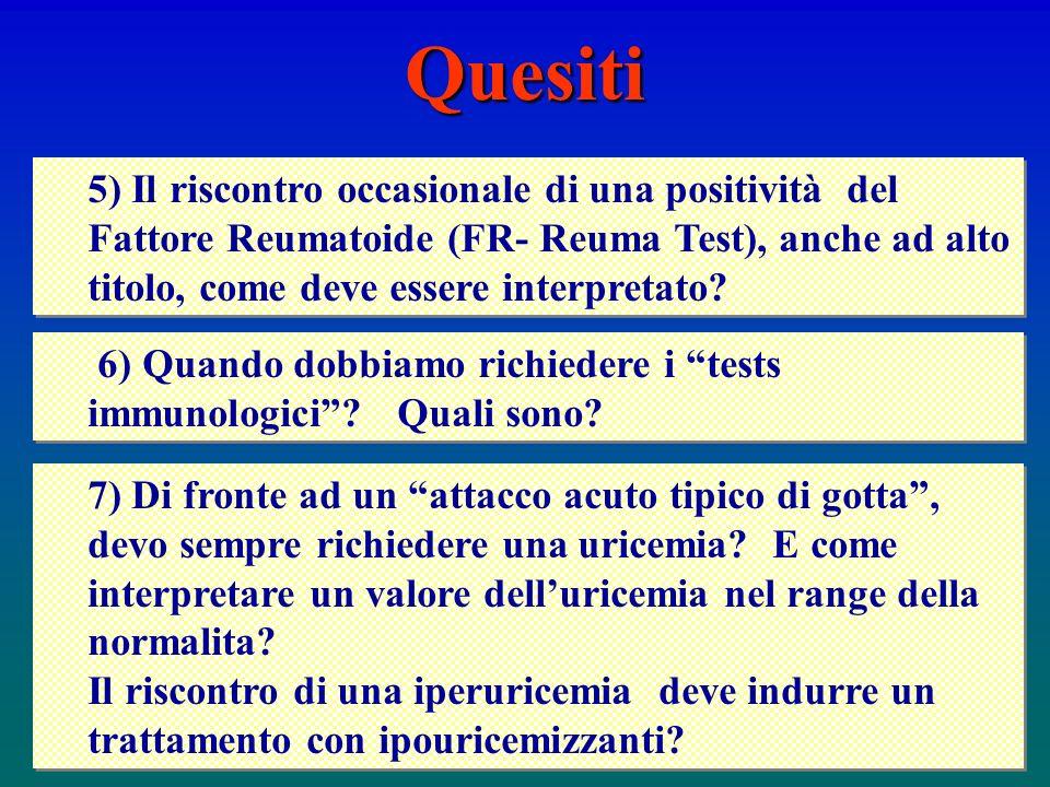 Quesiti 5) Il riscontro occasionale di una positività del Fattore Reumatoide (FR- Reuma Test), anche ad alto titolo, come deve essere interpretato