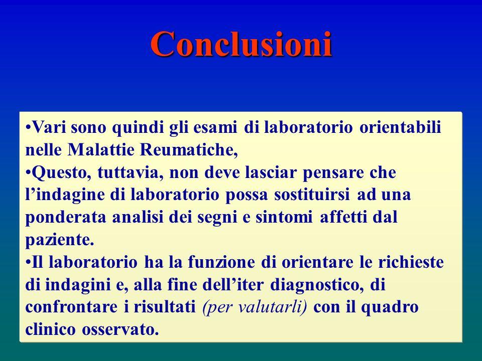 Conclusioni Vari sono quindi gli esami di laboratorio orientabili nelle Malattie Reumatiche,