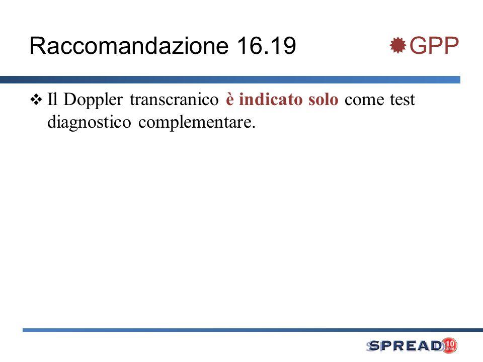 Raccomandazione 16.19 GPP Il Doppler transcranico è indicato solo come test diagnostico complementare.