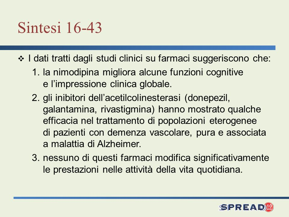 Sintesi 16-43 I dati tratti dagli studi clinici su farmaci suggeriscono che: