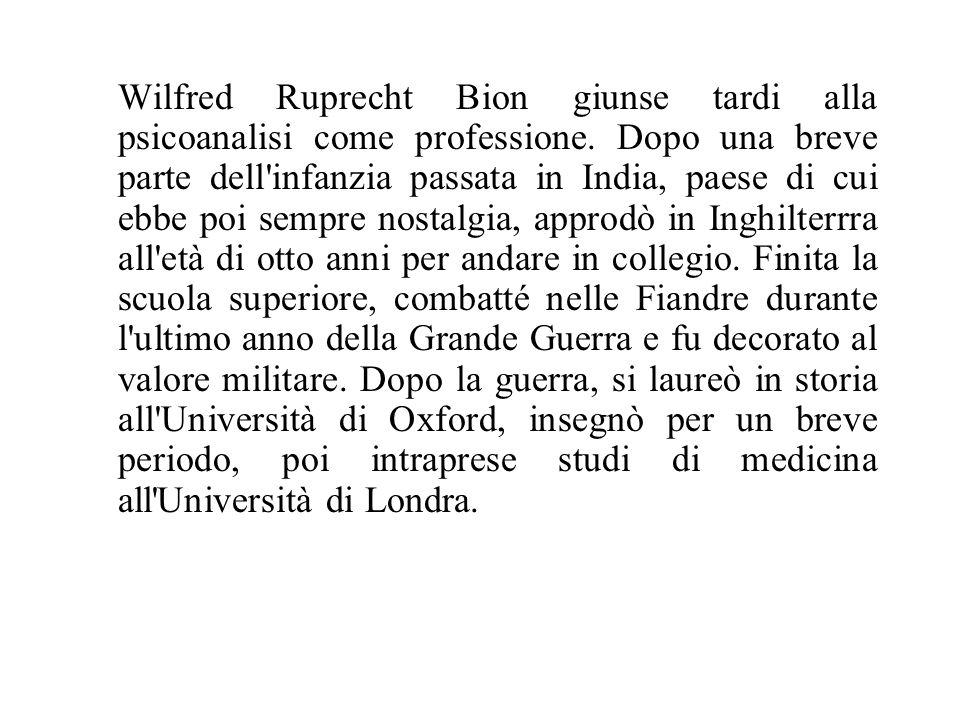 Wilfred Ruprecht Bion giunse tardi alla psicoanalisi come professione