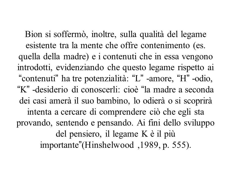 Bion si soffermò, inoltre, sulla qualità del legame esistente tra la mente che offre contenimento (es.