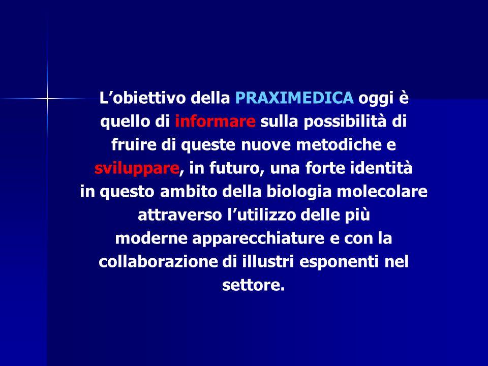 L'obiettivo della PRAXIMEDICA oggi è quello di informare sulla possibilità di fruire di queste nuove metodiche e sviluppare, in futuro, una forte identità