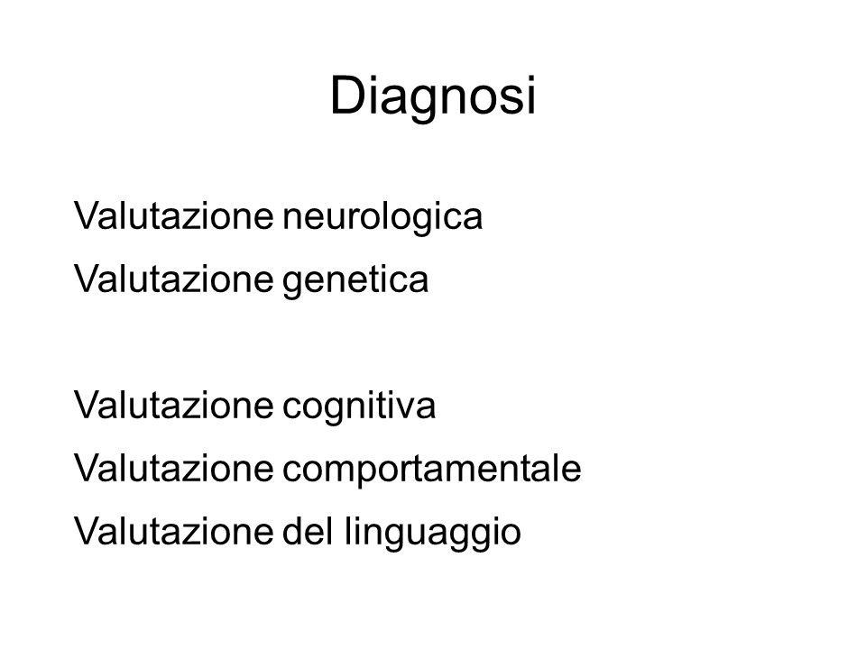 Diagnosi Valutazione neurologica Valutazione genetica