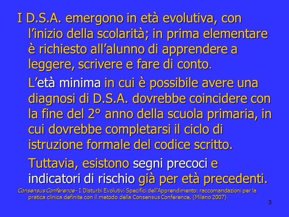 I D.S.A. emergono in età evolutiva, con l'inizio della scolarità; in prima elementare è richiesto all'alunno di apprendere a leggere, scrivere e fare di conto.