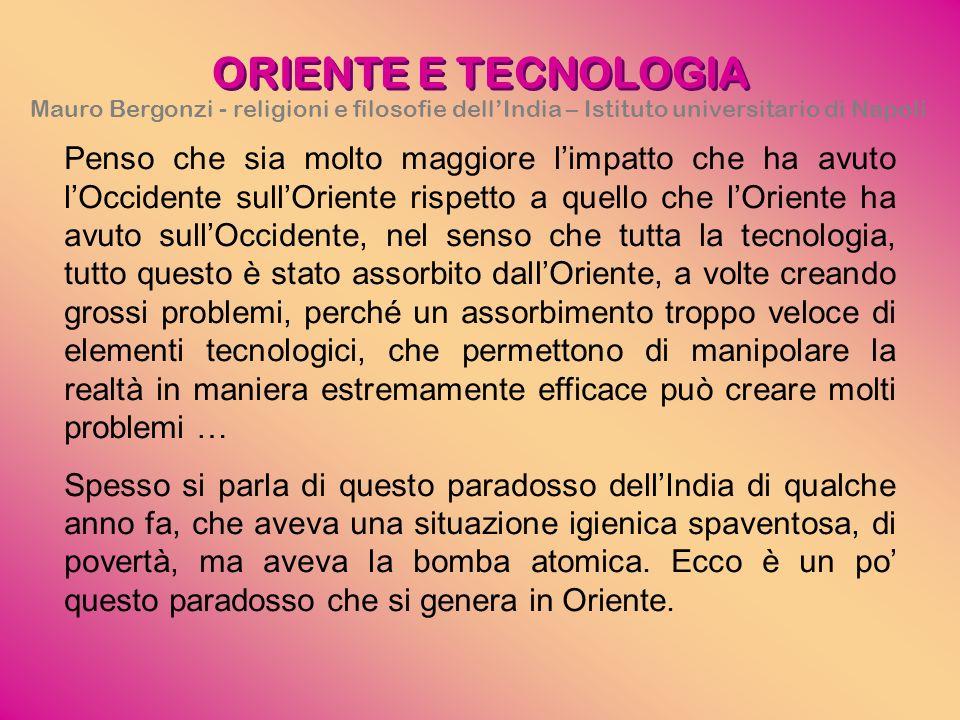 ORIENTE E TECNOLOGIA Mauro Bergonzi - religioni e filosofie dell'India – Istituto universitario di Napoli.
