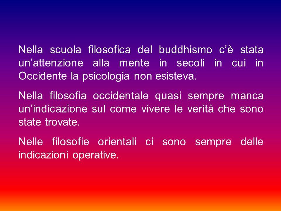 Nella scuola filosofica del buddhismo c'è stata un'attenzione alla mente in secoli in cui in Occidente la psicologia non esisteva.