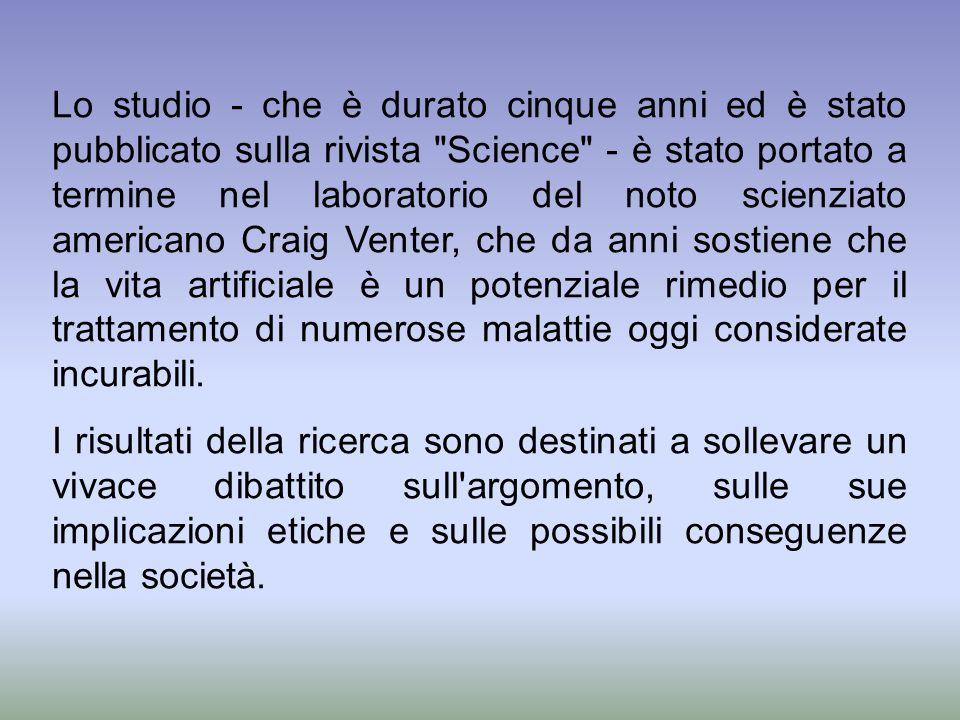 Lo studio - che è durato cinque anni ed è stato pubblicato sulla rivista Science - è stato portato a termine nel laboratorio del noto scienziato americano Craig Venter, che da anni sostiene che la vita artificiale è un potenziale rimedio per il trattamento di numerose malattie oggi considerate incurabili.