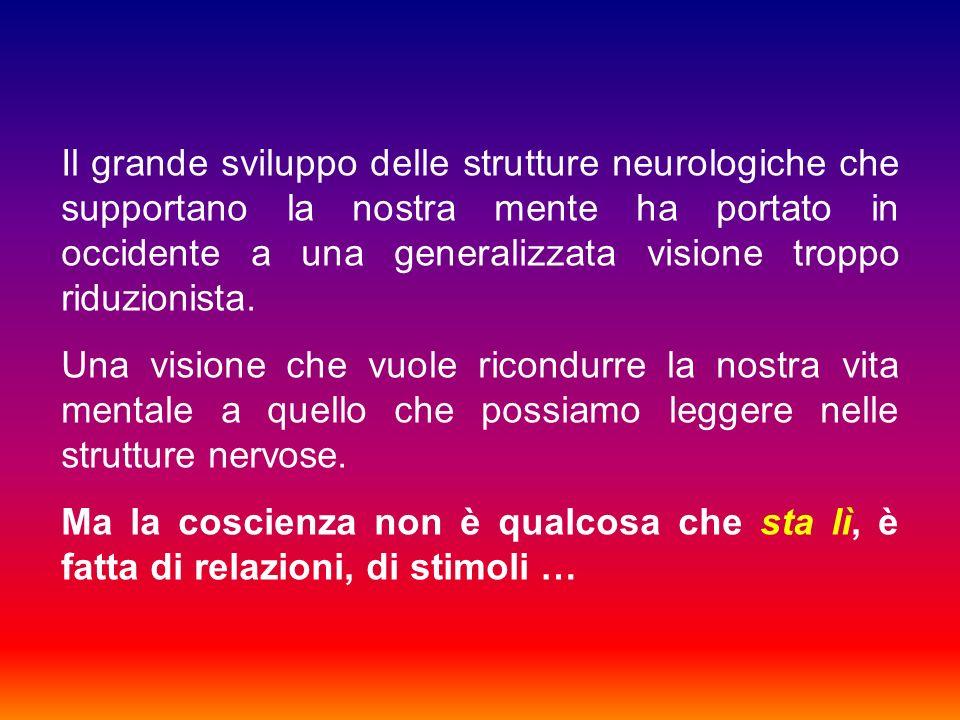 Il grande sviluppo delle strutture neurologiche che supportano la nostra mente ha portato in occidente a una generalizzata visione troppo riduzionista.