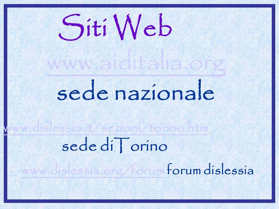 Siti Web www.aiditalia.org. sede nazionale. www.dislessia.it/sezioni/torino.htm.
