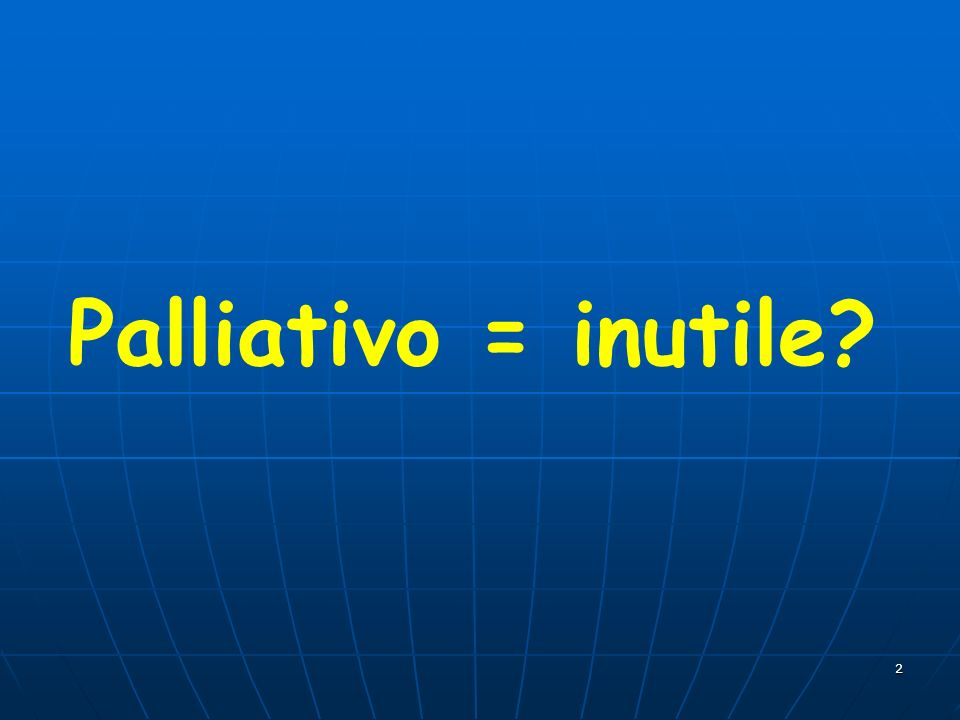 Palliativo = inutile