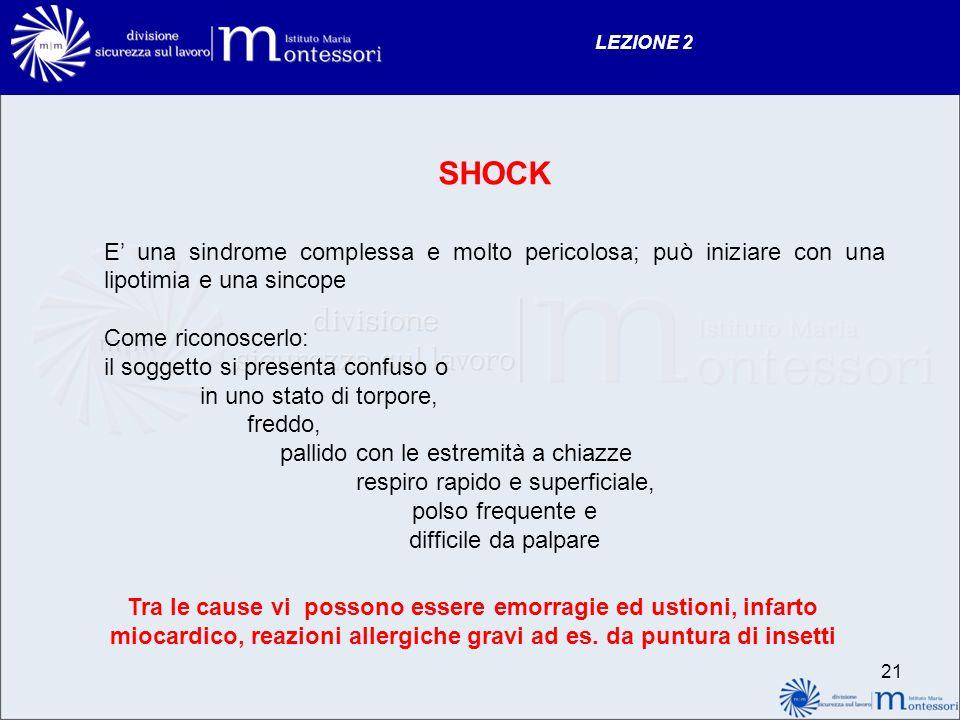 LEZIONE 2 SHOCK. E' una sindrome complessa e molto pericolosa; può iniziare con una lipotimia e una sincope.