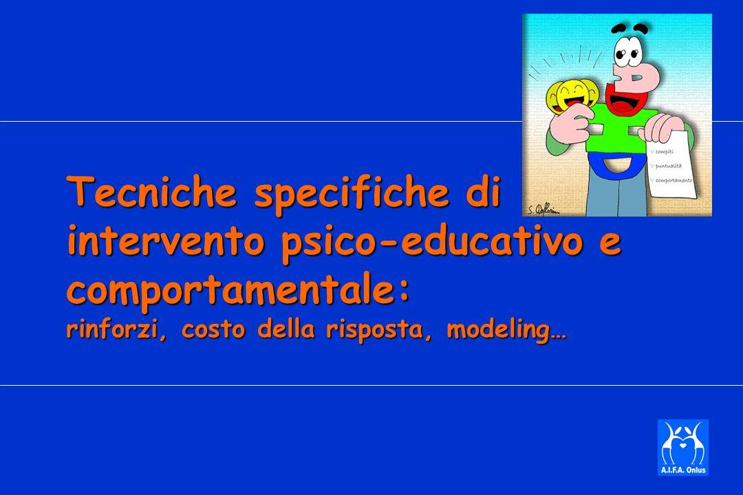 Tecniche specifiche di intervento psico-educativo e comportamentale: rinforzi, costo della risposta, modeling…