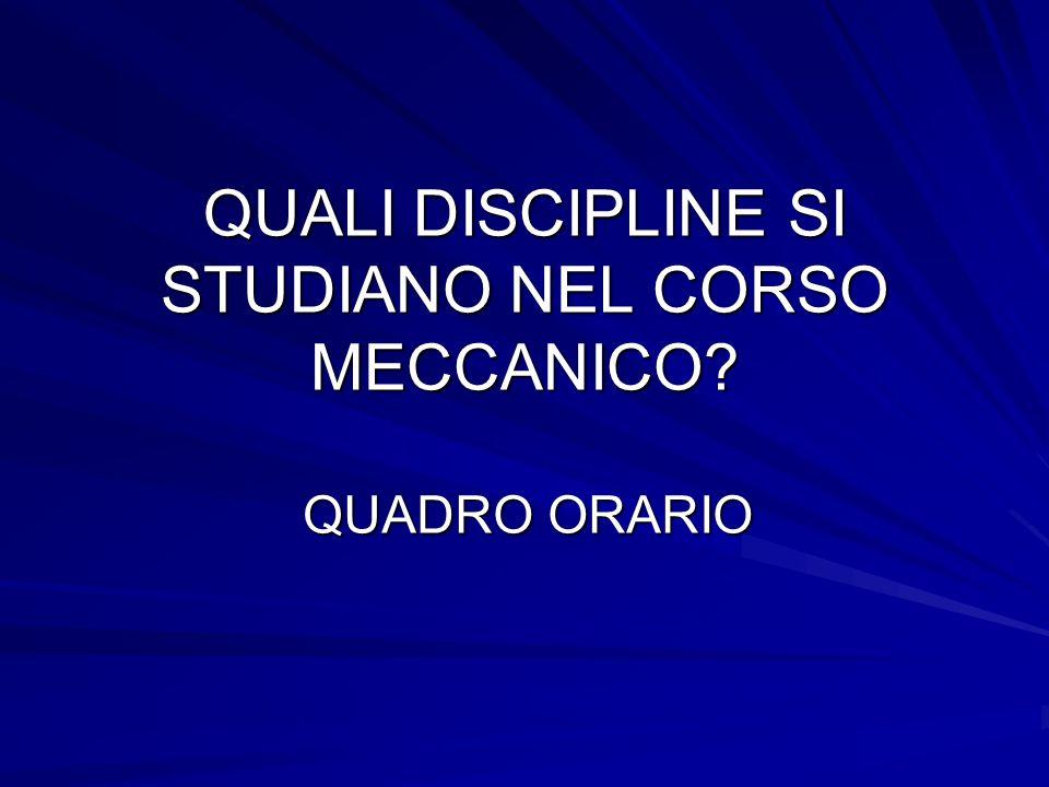 QUALI DISCIPLINE SI STUDIANO NEL CORSO MECCANICO