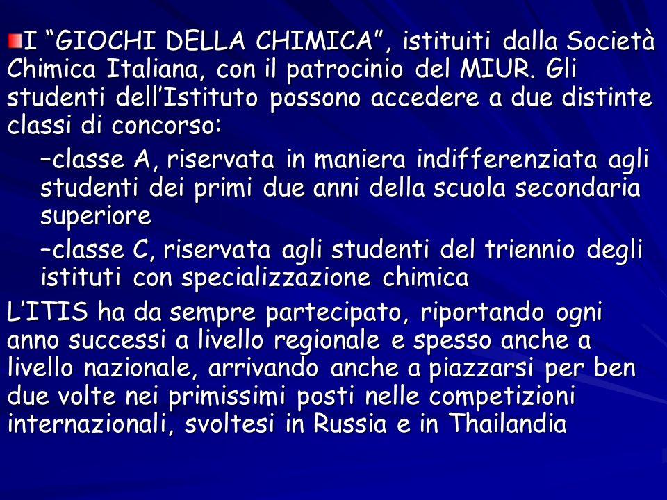 I GIOCHI DELLA CHIMICA , istituiti dalla Società Chimica Italiana, con il patrocinio del MIUR. Gli studenti dell'Istituto possono accedere a due distinte classi di concorso: