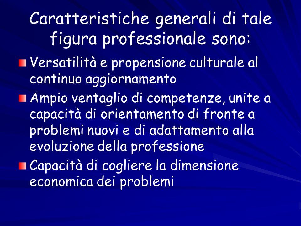 Caratteristiche generali di tale figura professionale sono: