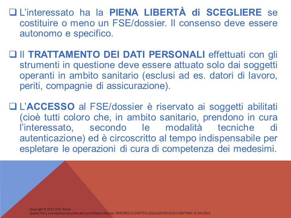 L'interessato ha la PIENA LIBERTÀ di SCEGLIERE se costituire o meno un FSE/dossier. Il consenso deve essere autonomo e specifico.
