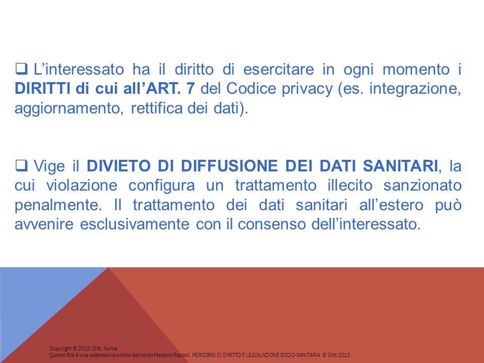 L'interessato ha il diritto di esercitare in ogni momento i DIRITTI di cui all'ART. 7 del Codice privacy (es. integrazione, aggiornamento, rettifica dei dati).