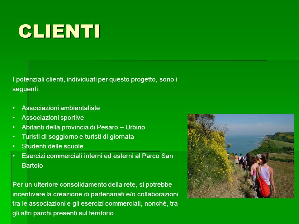 CLIENTII potenziali clienti, individuati per questo progetto, sono i seguenti: Associazioni ambientaliste.