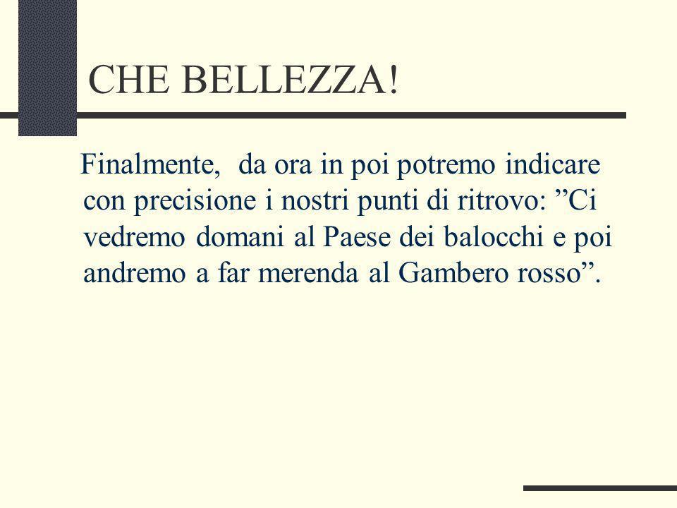CHE BELLEZZA!