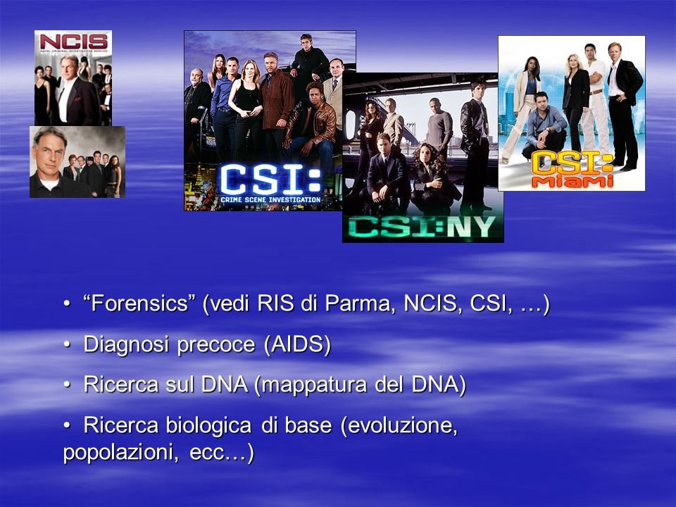 Forensics (vedi RIS di Parma, NCIS, CSI, …)