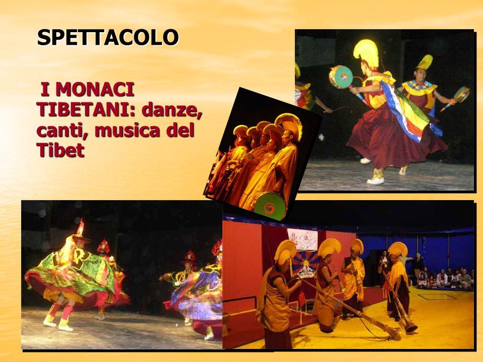 SPETTACOLO I MONACI TIBETANI: danze, canti, musica del Tibet