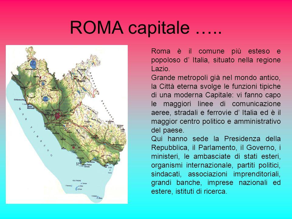 ROMA capitale ….. Roma è il comune più esteso e popoloso d' Italia, situato nella regione Lazio.