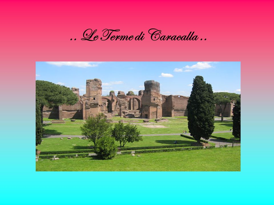 .. Le Terme di Caracalla ..
