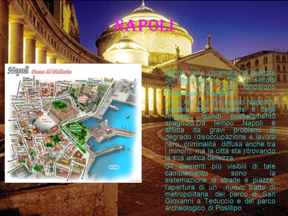 NAPOLI Napoli viene chiamata 'la capitale del Mezzogiorno'. Nel VII secolo a.C. i coloni greci fondarono Partenope e Neapolis.