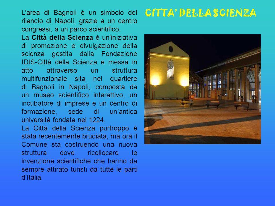 L'area di Bagnoli è un simbolo del rilancio di Napoli, grazie a un centro congressi, a un parco scientifico.