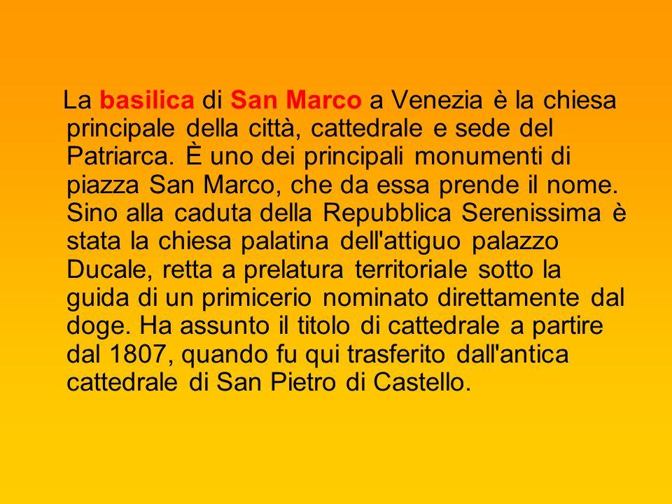 La basilica di San Marco a Venezia è la chiesa principale della città, cattedrale e sede del Patriarca.