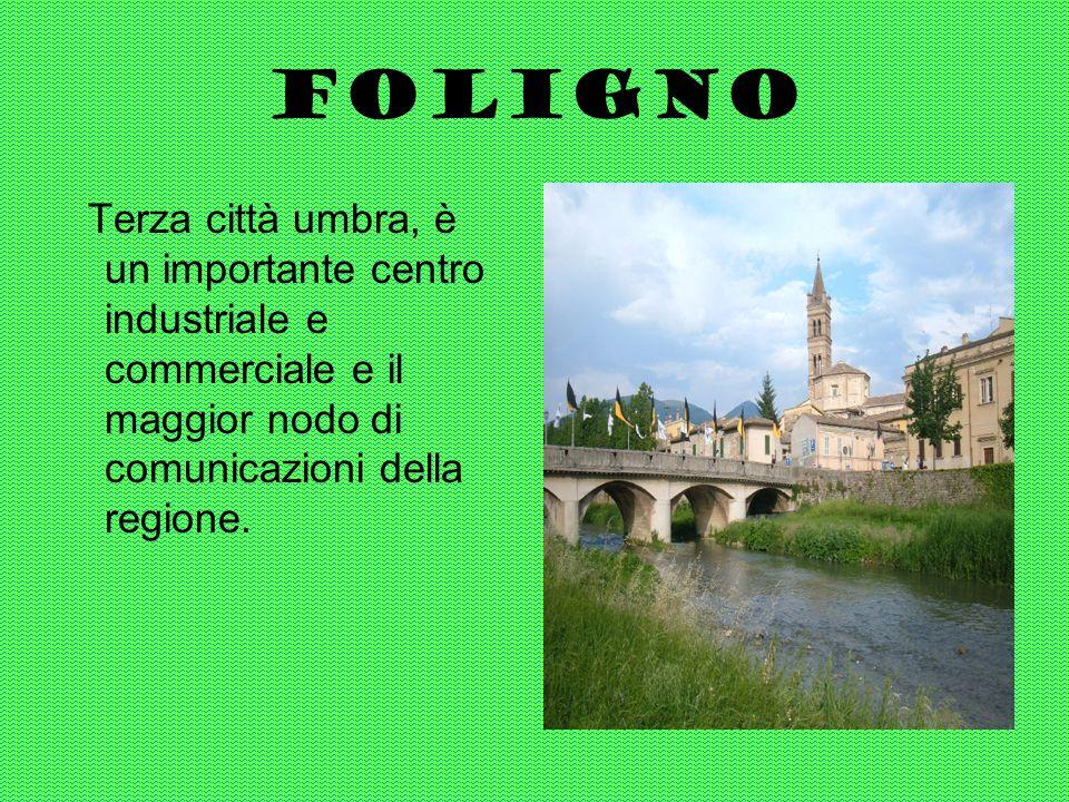 FolignoTerza città umbra, è un importante centro industriale e commerciale e il maggior nodo di comunicazioni della regione.