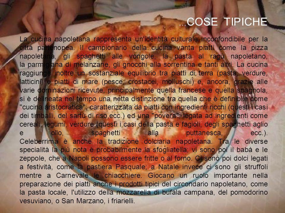 …COSE TIPICHE La cucina napoletana rappresenta un identità culturale inconfondibile per la città partenopea.