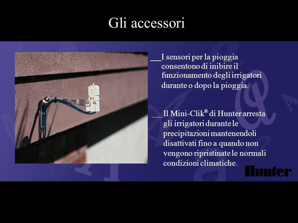 Gli accessori I sensori per la pioggia consentono di inibire il funzionamento degli irrigatori durante o dopo la pioggia.