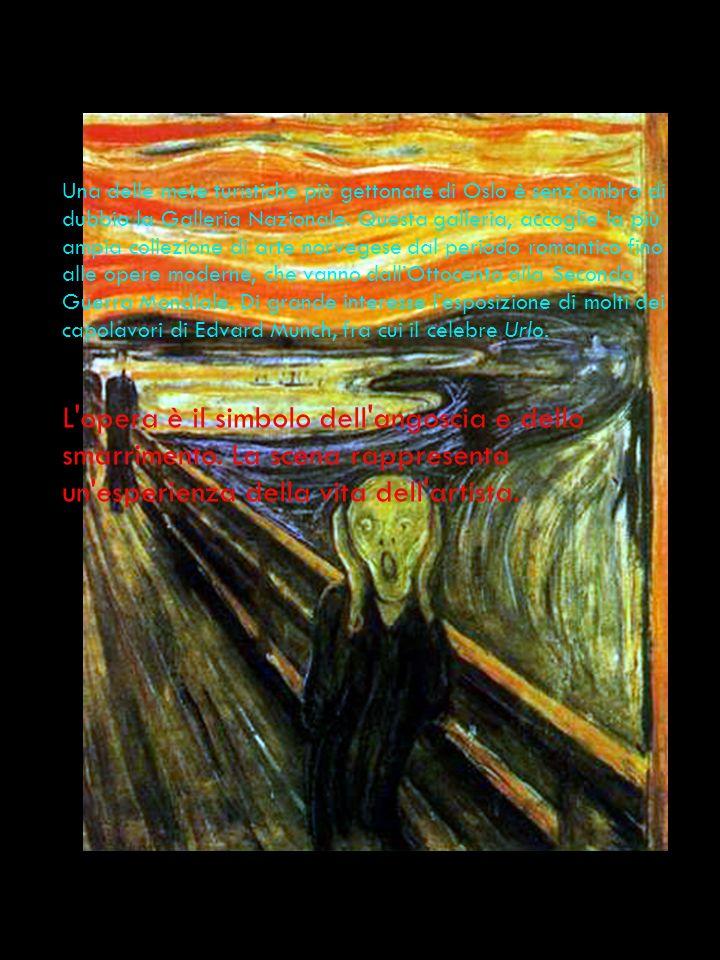 Una delle mete turistiche più gettonate di Oslo è senz'ombra di dubbio la Galleria Nazionale. Questa galleria, accoglie la più ampia collezione di arte norvegese dal periodo romantico fino alle opere moderne, che vanno dall'Ottocento alla Seconda Guerra Mondiale. Di grande interesse l'esposizione di molti dei capolavori di Edvard Munch, fra cui il celebre Urlo.