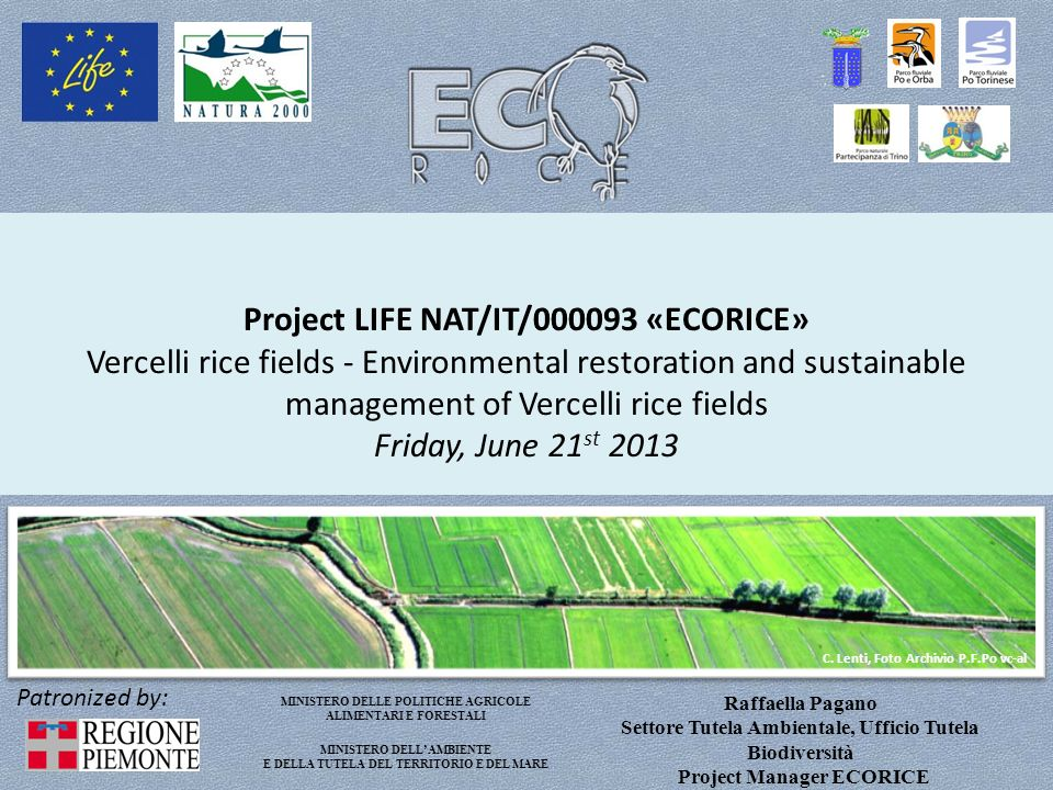Project LIFE NAT/IT/000093 «ECORICE» Vercelli rice fields - Environmental restoration and sustainable management of Vercelli rice fields Friday, June 21st 2013