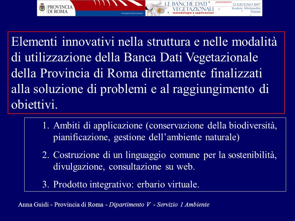 Elementi innovativi nella struttura e nelle modalità di utilizzazione della Banca Dati Vegetazionale della Provincia di Roma direttamente finalizzati alla soluzione di problemi e al raggiungimento di obiettivi.