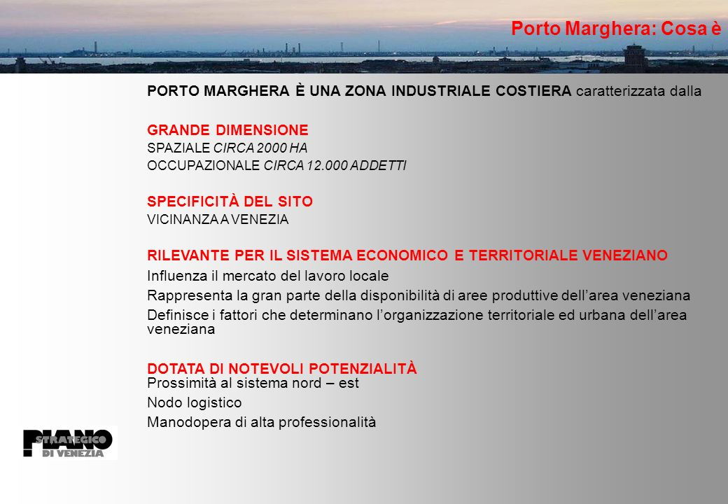 Porto Marghera: Cosa è PORTO MARGHERA È UNA ZONA INDUSTRIALE COSTIERA caratterizzata dalla. GRANDE DIMENSIONE.