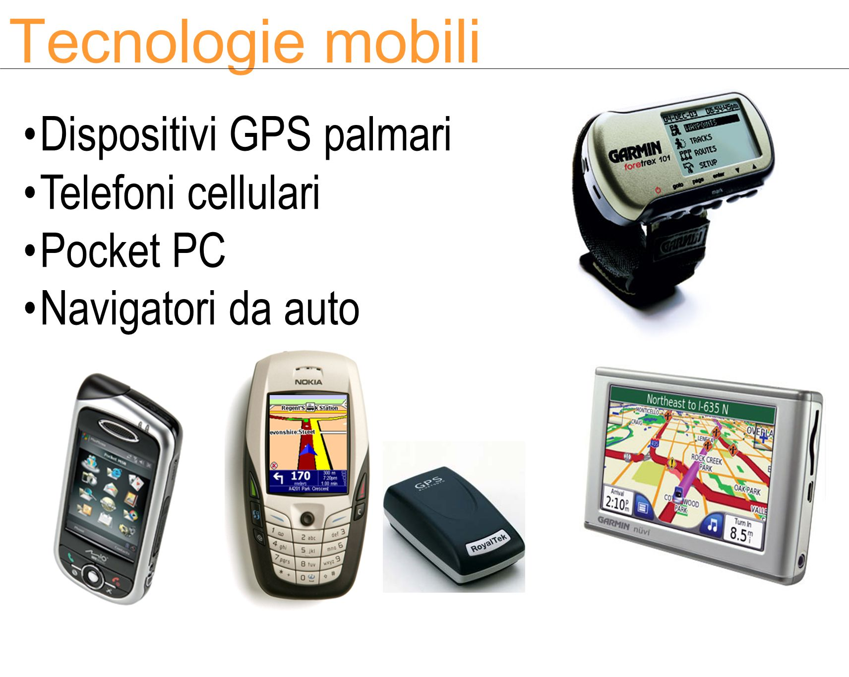 Tecnologie mobili Dispositivi GPS palmari Telefoni cellulari Pocket PC
