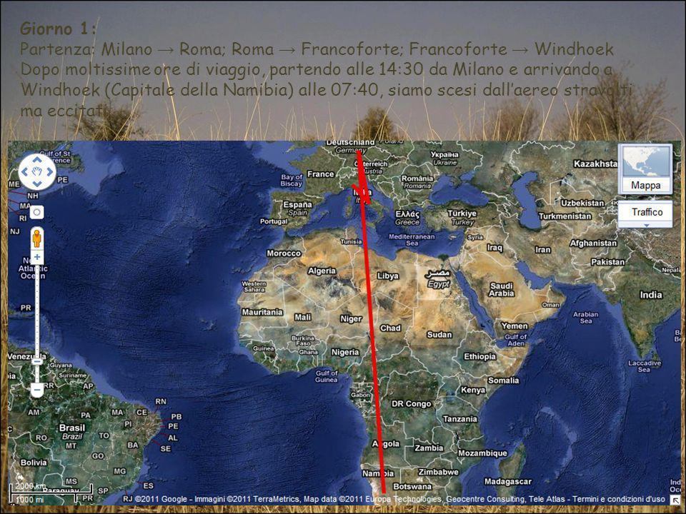 Giorno 1:Partenza: Milano → Roma; Roma → Francoforte; Francoforte → Windhoek.