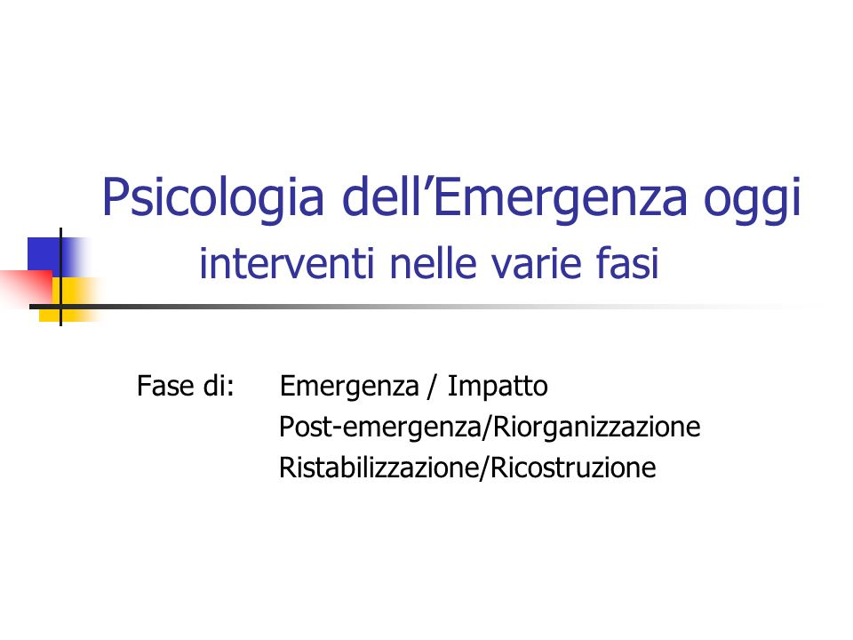 Psicologia dell'Emergenza oggi interventi nelle varie fasi