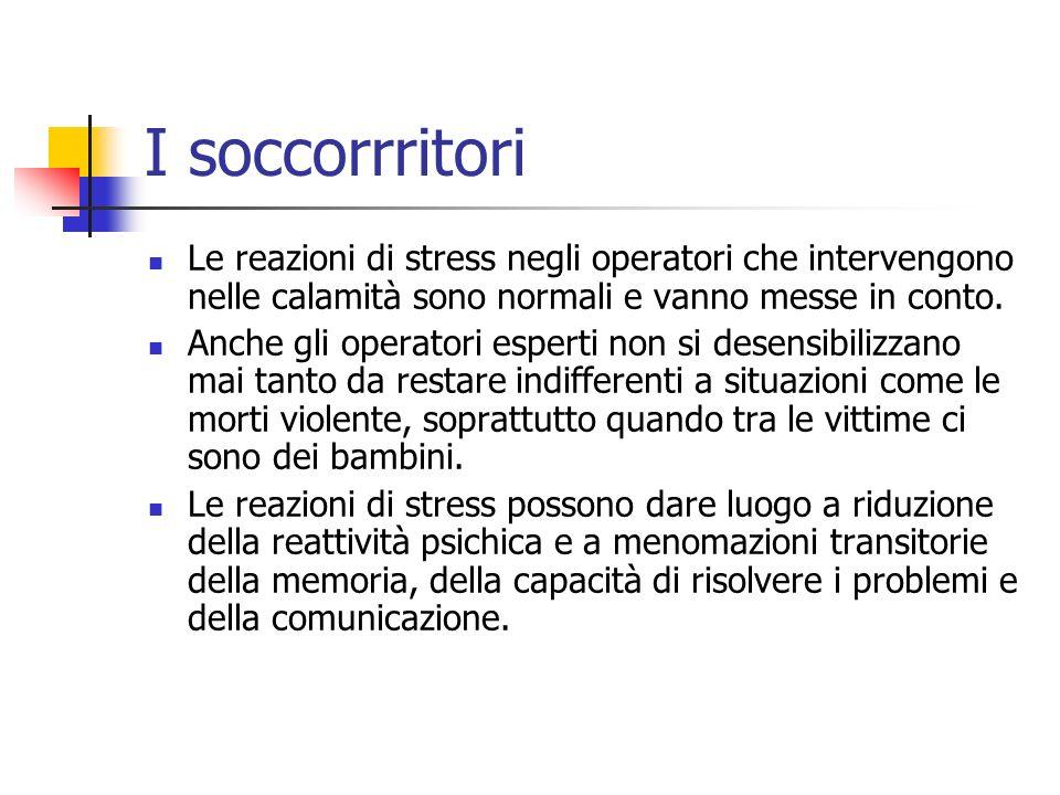 I soccorrritori Le reazioni di stress negli operatori che intervengono nelle calamità sono normali e vanno messe in conto.
