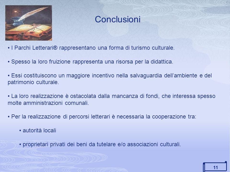 Conclusioni I Parchi Letterari® rappresentano una forma di turismo culturale. Spesso la loro fruizione rappresenta una risorsa per la didattica.