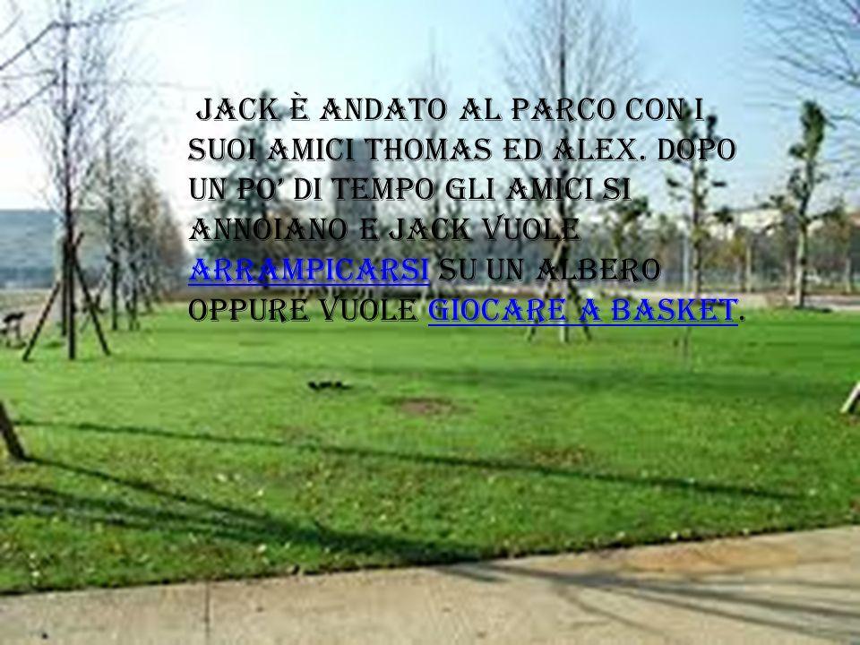 Jack è andato al parco con i suoi amici Thomas ed Alex