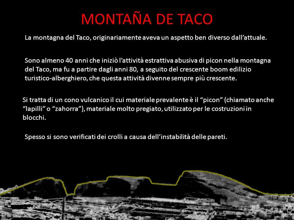 MONTAÑA DE TACO La montagna del Taco, originariamente aveva un aspetto ben diverso dall'attuale.
