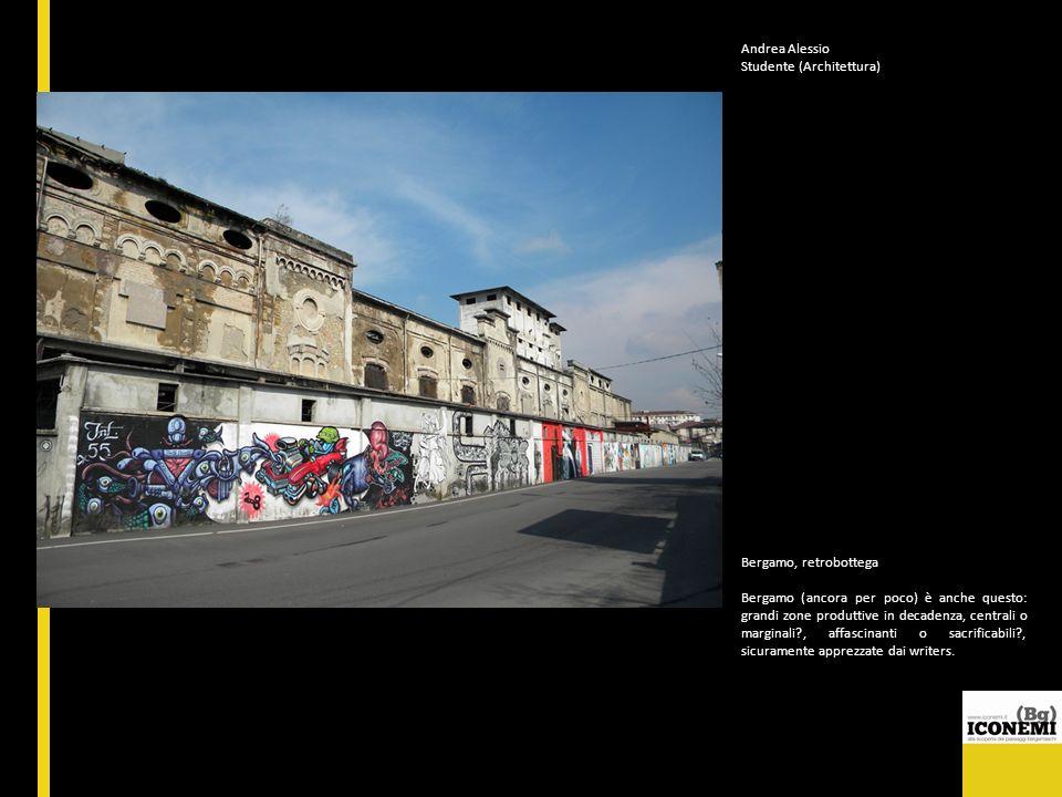 Andrea Alessio Studente (Architettura) Bergamo, retrobottega.