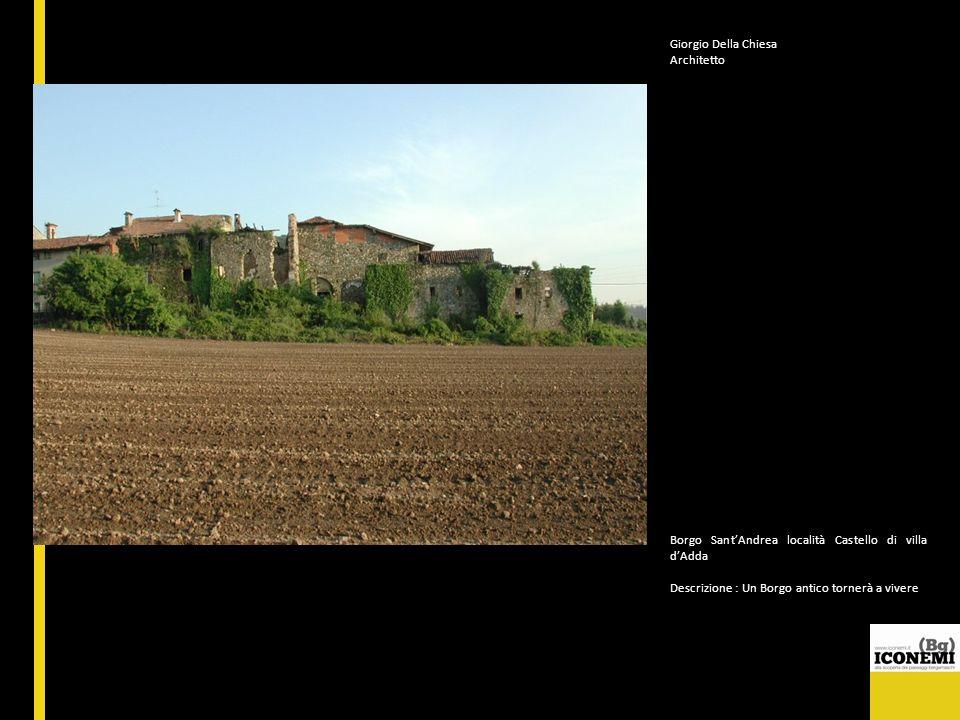 Giorgio Della Chiesa Architetto. Borgo Sant'Andrea località Castello di villa d'Adda. Descrizione : Un Borgo antico tornerà a vivere.