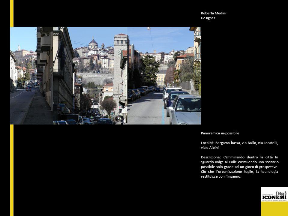 Roberta Medini Designer. Panoramica in-possibile. Località: Bergamo bassa, via Nullo, via Locatelli, viale Albini.